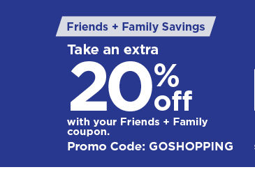 take an extra 20% off using promo code GOSHOPPING. shop now.