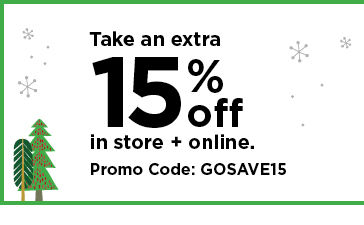take an extra 15% off using promo code GOSAVE15. shop now.