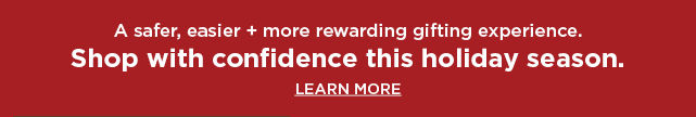 shop with confidence this holiday. learn more.