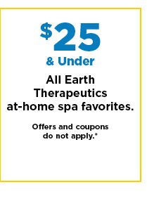 $25 and under earth therapeutics at home spa favorites. shop now.