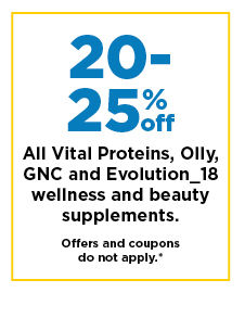 20-25% off select Vital Proteins, Olly, GNC, & Evolution18 vitamins and supplements. shop now.