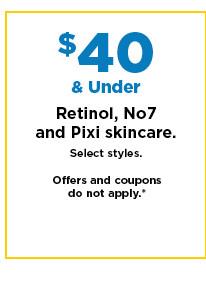$40 and under retinol, no 7 and pixi skincare. shop now.