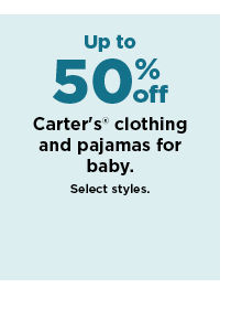 up to 50% off carters clothing and pajamas for baby. shop now.
