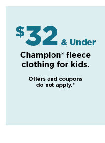 $32 and under champion fleece clothing for kids. shop now.