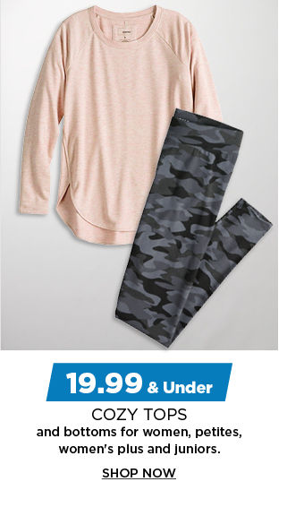 19.99 and under cozy tops and bottoms for women, petites, womens plus and juniors. shop now.