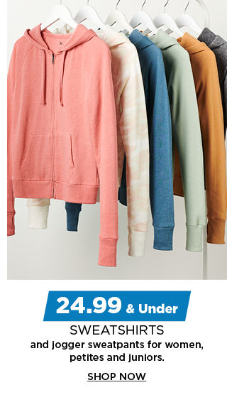 24.99 and under sweatshirts and jogger sweatpants for women, petites, womens plus and juniors. shop now.