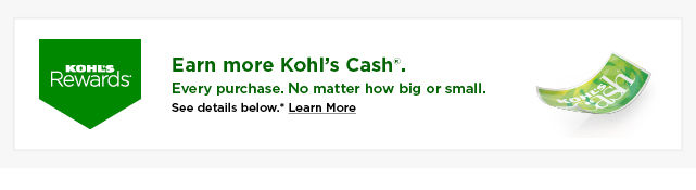 earn more kohls cash on every purchase.  learn more.